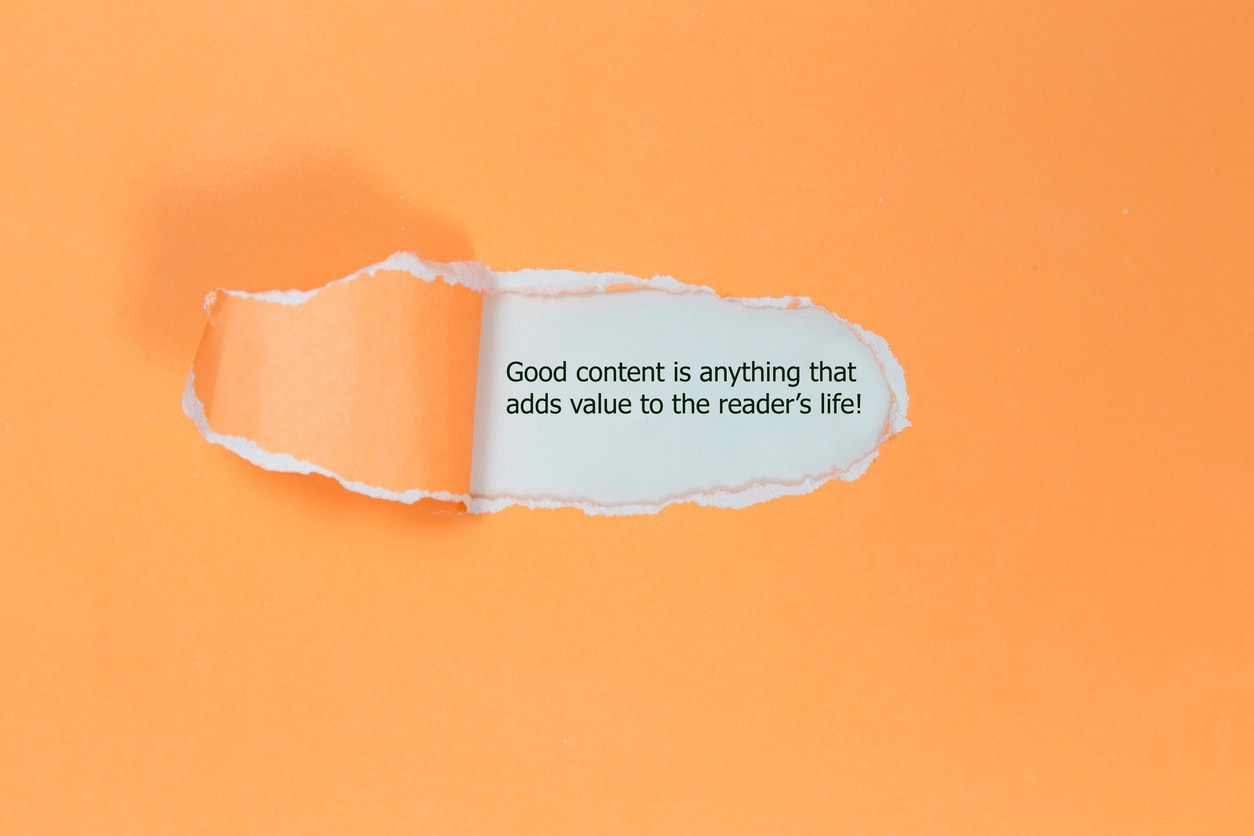Good content is anything that adds value to the reader's life.